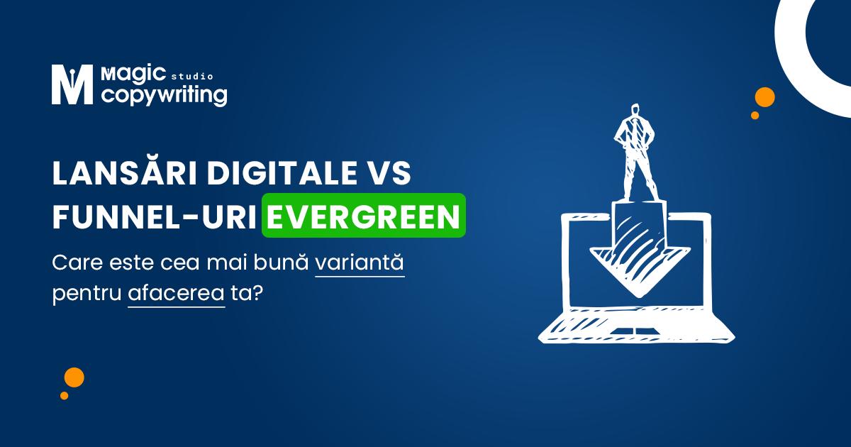 Lansări Digitale vs Funnel-uri Evergreen